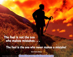 The fool is not the one who makes mistakes ... The fool is the one who never makes a mistake! ~ Devin Peltier-Robson