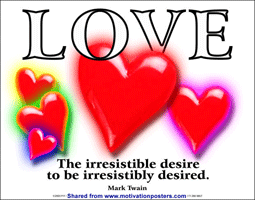 LOVE - The irresistable desire to be irresistibly desired ~ Mark Twain