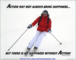 Action may not always bring happiness... But there is no happiness without action! ~ Benjamin Disraeli